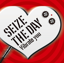 Vibrate you/SEIZE THE DAY