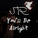 You'll Be Alright/JTR