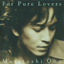 For Pure Lovers/小野 正利