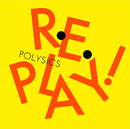 Replay!/POLYSICS