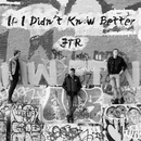 If I Didn't Know Better/JTR