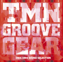 TMN GROOVE GEAR 1984-1994 SOUND SELECTION/TM NETWORK