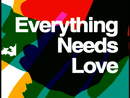 EVERYTHING NEEDS LOVE/MONDO GROSSO