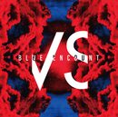 VS/BLUE ENCOUNT