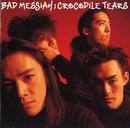 CROCODILE TEARS/BAD MESSIAH
