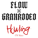 Howling -TV Size-/FLOW×GRANRODEO