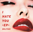 I HATE YOU-EP-/加藤 ミリヤ