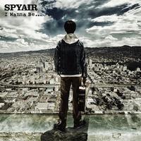 I Wanna Be.../SPYAIR