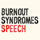 SPEECH/BURNOUT SYNDROMES