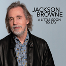 A Little Soon To Say/Jackson Browne