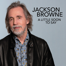A Little Soon To Say (Radio Edit)/Jackson Browne