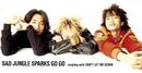 SAD JUNGLE/SPARKS GO GO