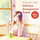 SQUARE ENIX Chill Out Arrangement Tracks - AROUND 80's MIX/SQUARE ENIX