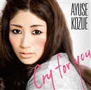 Cry for You/AYUSE KOZUE