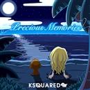 Precious Memories/KSQUARED