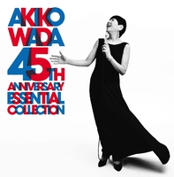 AKIKO WADA 45th Anniversary Essential Collection/和田アキ子