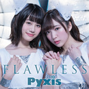 FLAWLESS (TV size)/Pyxis