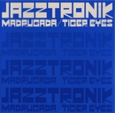 MADRUGADA/TIGER EYES/Jazztronik