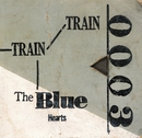 TRAIN-TRAIN(デジタル・リマスター・バージョン)/THE BLUE HEARTS