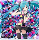 Tell Your World/livetune feat. 初音ミク