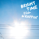 BRIGHT TIME/EGO-WRAPPIN'