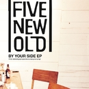 BY YOUR SIDE EP/FIVE NEW OLD