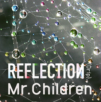 REFLECTION{Drip}/Mr.Children