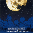 THE SUN AND THE MOON/HUSKING BEE