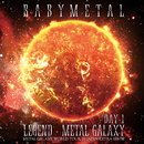 LEGEND - METAL GALAXY [DAY-1] (METAL GALAXY WORLD TOUR IN JAPAN EXTRA SHOW)/BABYMETAL
