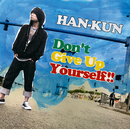 Don't Give Up Yourself !!/HAN-KUN
