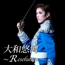 大和悠河 ~ Resolution ~/宝塚歌劇団