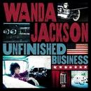 Unfinished Business/Wanda Jackson