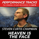 Heaven Is The Face (Performance Tracks)/Steven Curtis Chapman