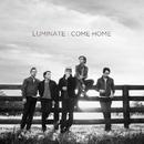 Come Home/Luminate