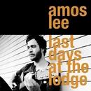 Last Days At The Lodge/Amos Lee