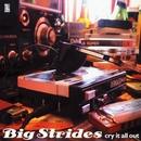 クライ・イット・オール・アウト/Big Strides