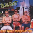 BAD WAVE INFORMATION/BULLSHIT