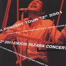 "EIKICHI YAZAWA CONCERT TOUR""Z "" 2001 (EIKICHI YAZAWA CONCERT TOUR ""Z"" 2001)/矢沢永吉"