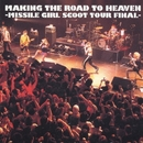 MAKING THE ROAD TO HEAVEN -MISSILE GIRL SCOOT TOUR FINAL- (Live in Japan / 2003)/Missile Girl Scoot