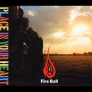 PLACE IN YOUR HEART/Fire Ball