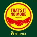 That's it no more(we show)/Hi-Timez
