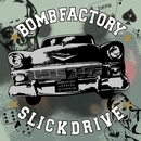 SLICKDRIVE/BOMB FACTORY