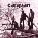 The Show Of Our Lives - Caravan At The BBC 1968-1975/Caravan