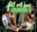 """The Take Over, The Break's Over"" (Int'l ECD)/Fall Out Boy"
