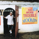 NO MORE TROUBLE/MOOMIN