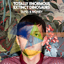 Tapes & Money/Totally Enormous Extinct Dinosaurs