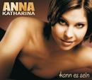 Kann es sein/Anna-Katharina