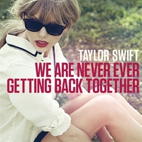 We Are Never Ever Getting Back Together/Taylor Swift