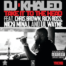 Take It To The Head (feat. Chris Brown, Rick Ross, Nicki Minaj, Lil Wayne)/DJ キャレド/DJ KHALED