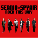 ROCK THIS WAY/SEAMOxSPYAIR